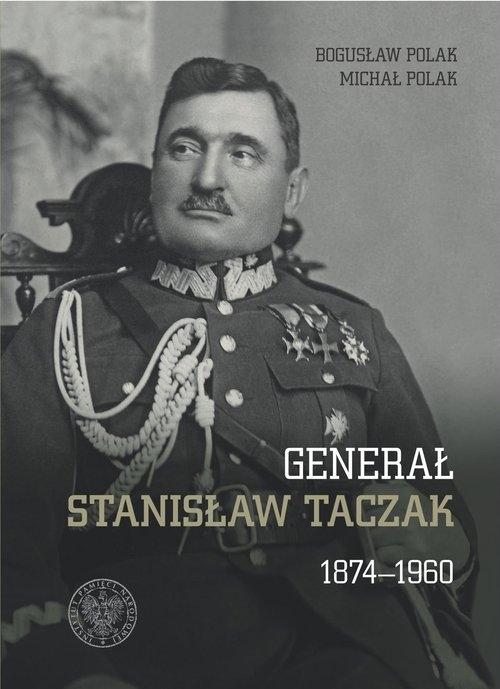 Generał Stanisław Taczak 1874-1960 Bogusław Polak, Michał Polak