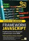 Framework i JavaScript. Projektowanie interaktywnych i dynamicznych stron WWW