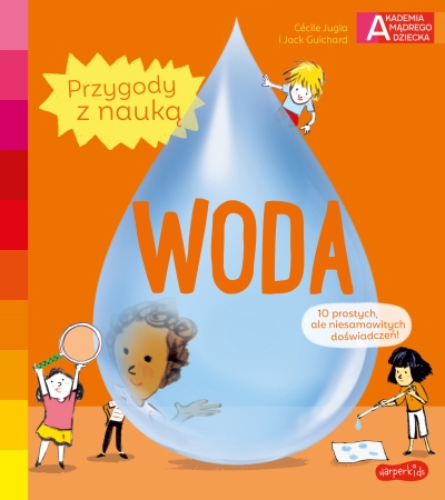 Woda. Akademia mądrego dziecka. Przygody z nauką - Cécile Jugla, Jack Guichard - książka