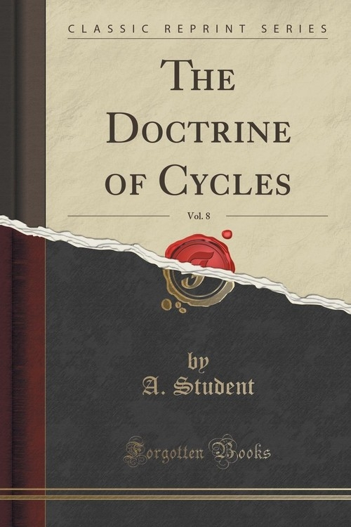 The Doctrine of Cycles, Vol. 8 (Classic Reprint) Student A.