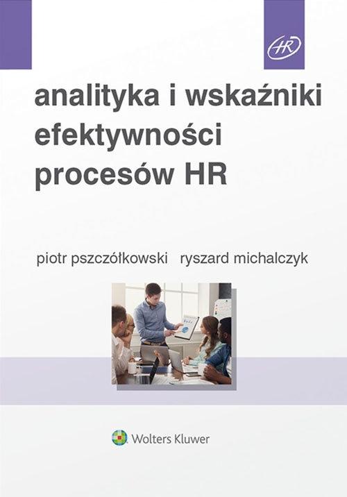 Analityka i wskaźniki efektywności procesów HR Michalczyk Ryszard, Pszczółkowski Piotr