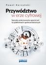 Przywództwo w erze cyfrowej Sposoby pokonywania ograniczeń na Korzyński Paweł