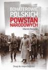 Bohaterowie polskich powstań narodowych Borucki Marek