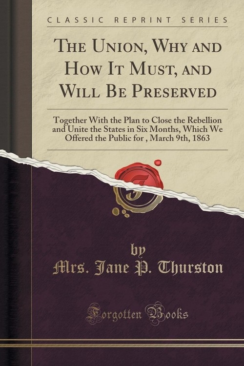The Union, Why and How It Must, and Will Be Preserved Thurston Mrs. Jane P.