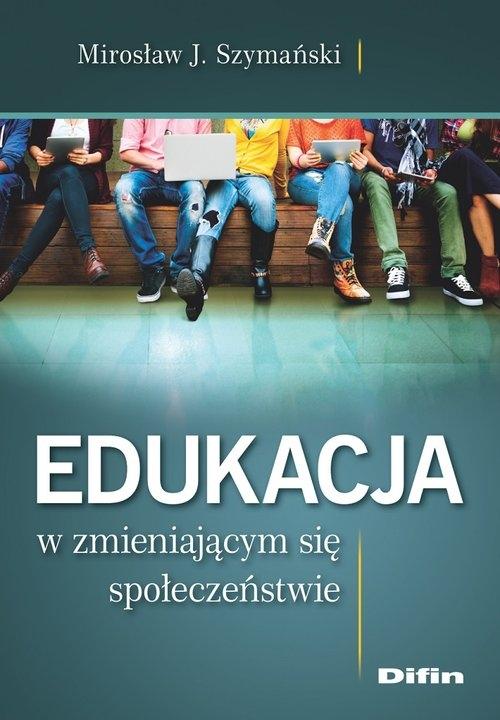 Edukacja w zmieniającym się społeczeństwie Szymański Mirosław J.