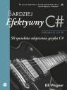 Bardziej efektywny C# 50 sposobów ulepszenia języka C# Wagner Bill
