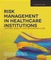 Risk Management in Healthcare Institutions Raymond Alexander, Florence Kavaler