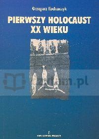 Pierwszy holocaust XX wieku (dodruk na życzenie) Kucharczyk Grzegorz