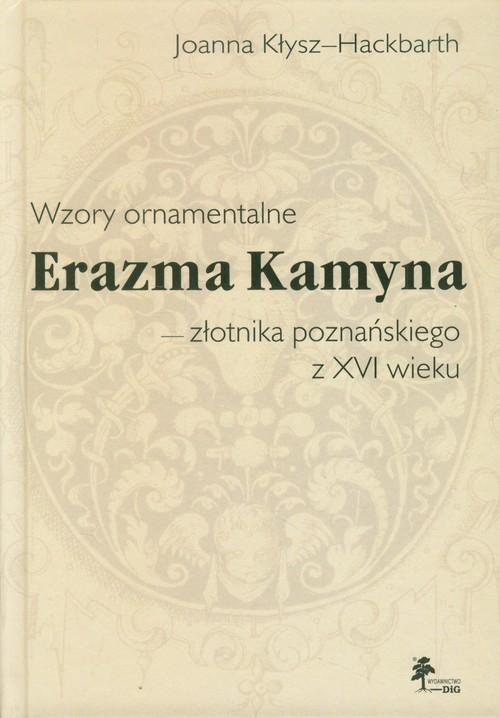 Wzory ornamentalne Erazma Kamyna - złotnika poznańskiego z XVI wieku Kłysz-Hackbarth Joanna