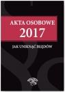 Akta osobowe 2017 Jak uniknąć błędów Jaroszewska-Ignatowska Iwona, Pietruszyńska Katarzyna, Tryniszewska Katarzyna