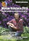 Wpływ Księżyca 2013 Poradnik ogrodniczy z kalendarzem na cały rok Czuksanow Witold