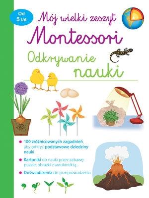 Mój wielki zeszyt Montessori. Odkrywanie nauki praca zbiorowa