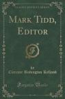 Mark Tidd, Editor (Classic Reprint)