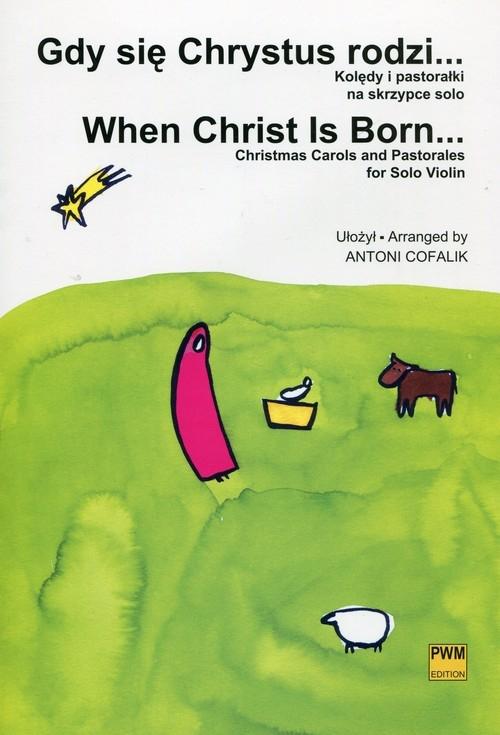 Gdy się Chrystus rodzi Kolędy i pastorałki Cofalik Antoni