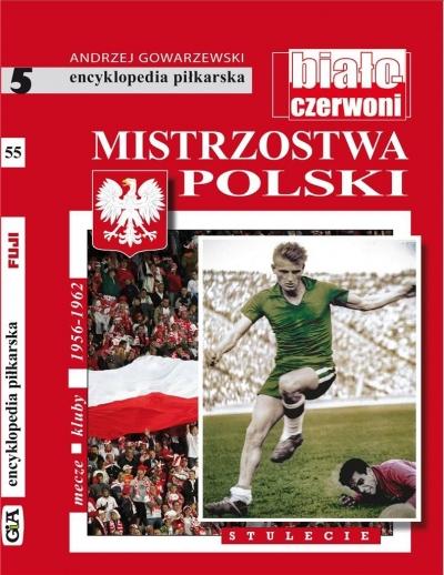 Mistrzostwa Polski .Stulecie T.5 Andrzej Gowarzewski