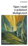 Figury i maski w praktykach ideologicznych  Kurowicki Jan