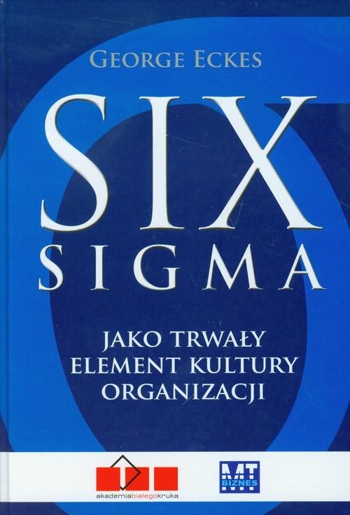 Six sigma jako trwały element kultury organizacji Eckes George
