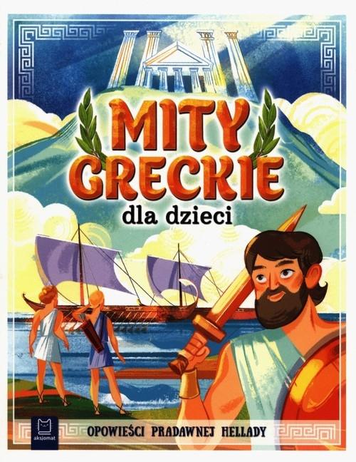 Mity greckie dla dzieci. Opowieści pradawnej Hellady Michalec Bogusław