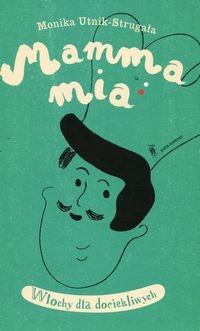 Mamma Mia Włochy dla dociekliwych Utnik-Strugała Monika