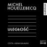 Uległość. Audiobook Michel Houellebecq