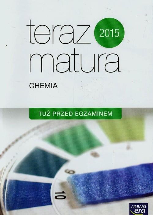 Teraz matura 2015 Chemia Tuż przed egzaminem Gnerowicz-Siudak Kinga, Hassa Romuald, Hejka-Smolak Dorota