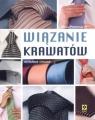 Wiązanie krawatówWęzły klasyczne i nowoczesne. Pohlmann Nina