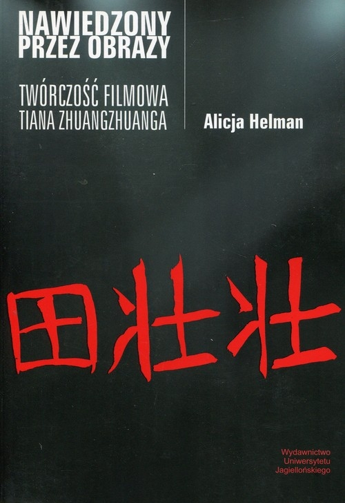Nawiedzony przez obrazy Twórczość filmowa Tiana Zhuangzhuanga Helman Alicja