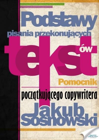 Podstawy pisania przekonujących tekstów - Jakub Sosnowski - książka