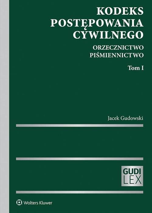 Kodeks postępowania cywilnego T.1: Orzecznictwo Piśmiennictwo Gudowski Jacek