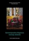 Dymensjonalna diagnoza rozwoju dziecka Jagoda Cieszyńska , Marta Korendo