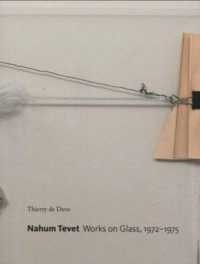 Nahum Tevet. Works on Glass, 1972-1975 Thierry de Duve