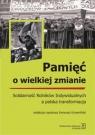 Pamięć o wielkiej zmianieSolidarność Rolników Indywidualnych a polska Krzemiński Ireneusz (red. nauk.)