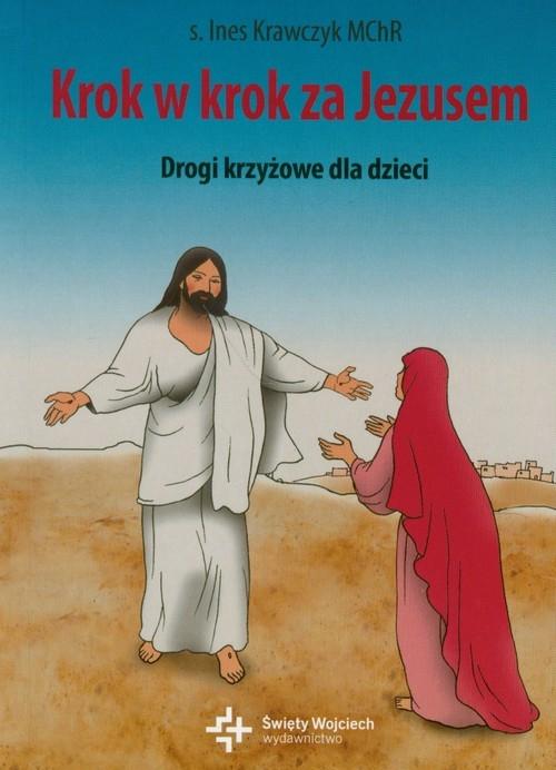 Krok w krok za Jezusem Drogi krzyżowe dla dzieci Krawczyk Ines