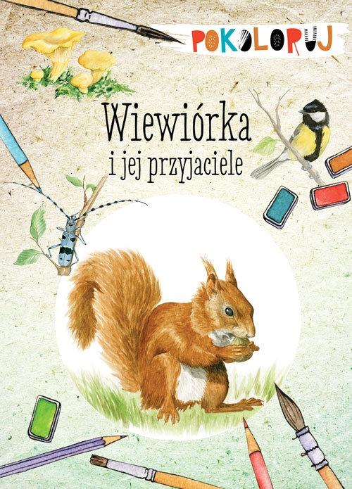 Wiewiórka i jej przyjaciele. Pokoloruj Katarzyna Kopiec-Sekieta