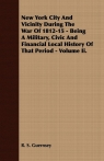 New York City And Vicinity During The War Of 1812-15 - Being A Military, Civic And Financial Local History Of That Period - Volume Ii.