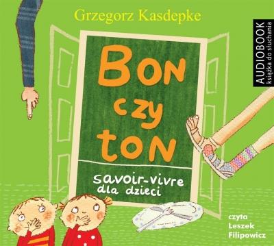 Bon czy ton. Savoir-vivre dla dzieci wyd. II (Audiobook) Grzegorz Kasdepke, Leszek Filipowicz