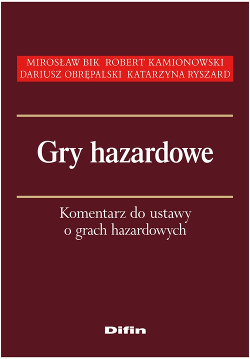Gry hazardowe Bik Mirosław, Kamionowski Robert , Obrępalski Dariusz, Ryszard Katarzyna