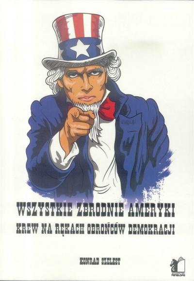 Wszystkie zbrodnie Ameryki Konrad Szelest