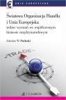 Światowa Organizacja Handlu i Unia Europejska wobec nowych wyzwań we Puślecki Zdzisław W.