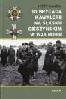 10 Brygada kawalerii na Śląsku Cieszyńskim w 1938 roku Majka Jerzy