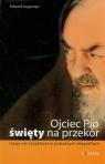 Ojciec Pio Święty na przekór