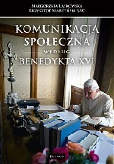 Komunikacja społeczna według Benedykta XVI Laskowska Małgorzata, Marcyński Krzysztof