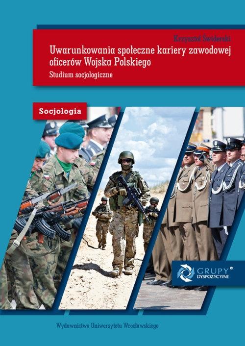 Uwarunkowania społeczne kariery zawodowej oficerów Wojska Polskiego Studium Świderski Krzysztof