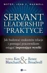 Servant Leadership w praktyce Jak budować znakomite relacje i pomagać Blanchard Ken, Broadwell Renee