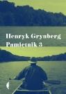 Pamiętnik 3 Henryk Grynberg