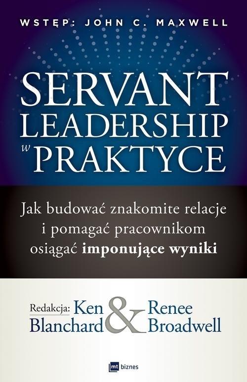 Servant Leadership w praktyce Blanchard Ken, Broadwell Renee