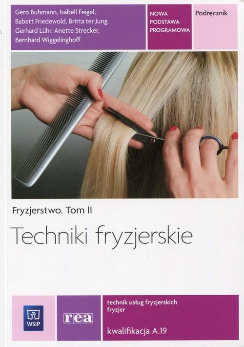 Fryzjerstwo. Techniki fryzjerskie. Podręcznik do kształcenia w zawodzie fryzjer i technik usług fryzjerskich. Tom II. Szkoły ponadgimnazjalne