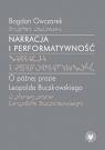 Narracja i performatywność O później prozie Leopolda Buczkowskiego Owczarek Bogdan