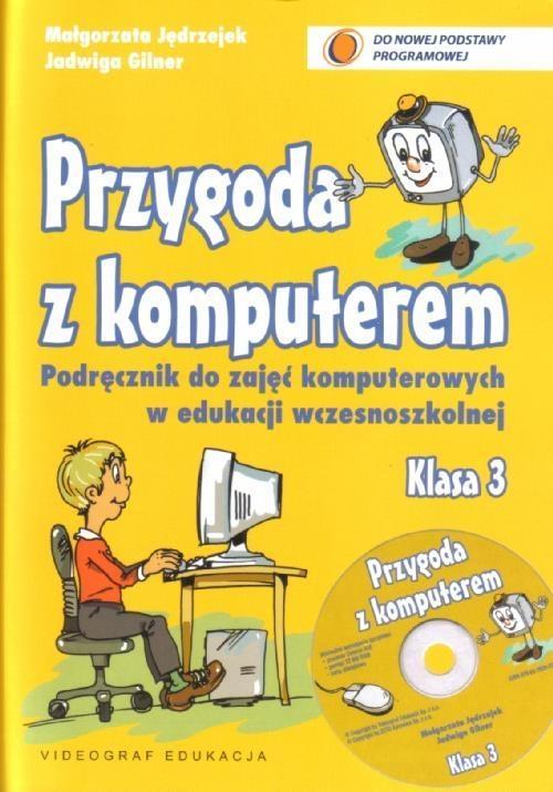 Przygoda z komputerem 3 podr CD GR. 2011 VIDEOGRAF Małgorzata Jędrzejek, Jadwiga Gilner