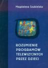Rozumienie programów telewizyjnych przez dzieci Szubielska Magdalena